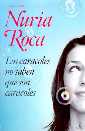 Las caracoles no saben que son caracoles por Nuria Roca