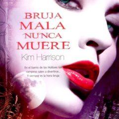 Bruja mala nunca muere de Kim Harrison – Serie The Hollows